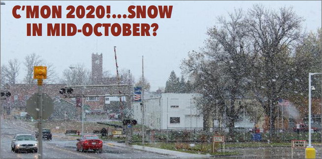 C'MON 2020!…SNOW  IN MID-OCTOBER?